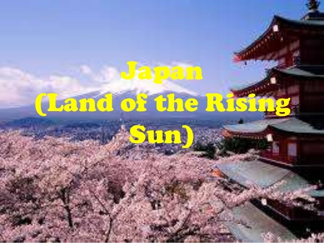 Japan (Land of the Rising Sun)