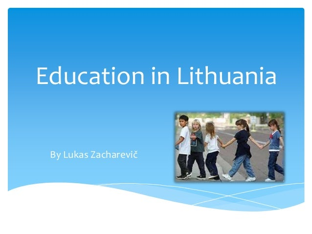 Education in Lithuania By Lukas Zacharevič