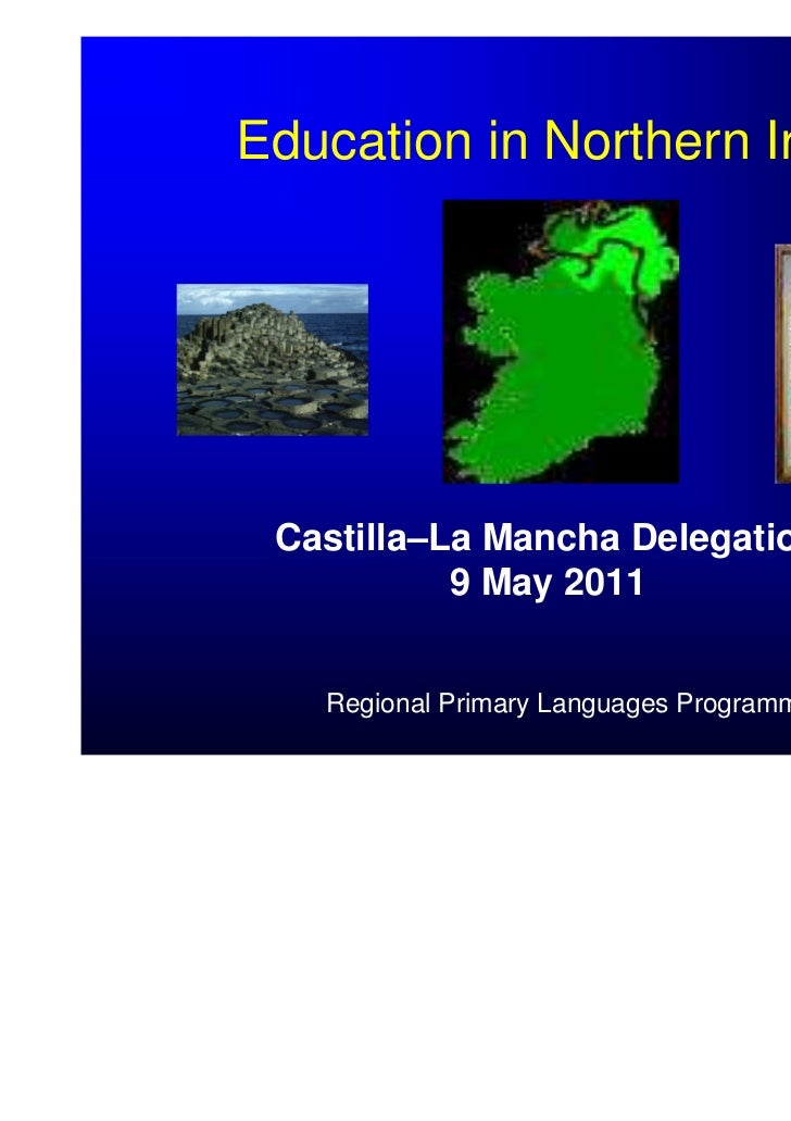 Education in Northern Ireland Castilla–La Mancha Delegation           9 May 2011   Regional Primary Languages Programme