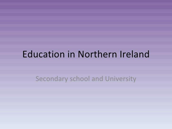 Education in Northern Ireland Secondary school and University