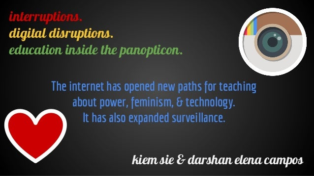 interruptions. digital disruptions. education inside the panopticon. kiem sie & darshan elena campos The internet has open...