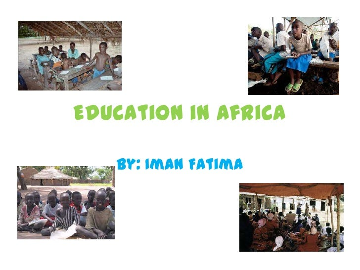 Education in Africa   By: Iman Fatima