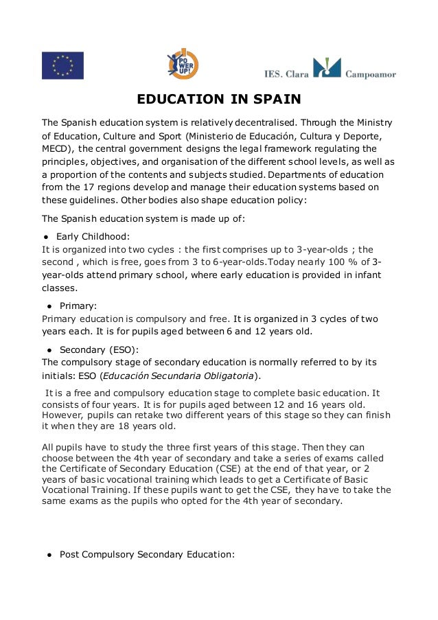 EDUCATION IN SPAIN The Spanish education system is relatively decentralised. Through the Ministry of Education, Culture an...