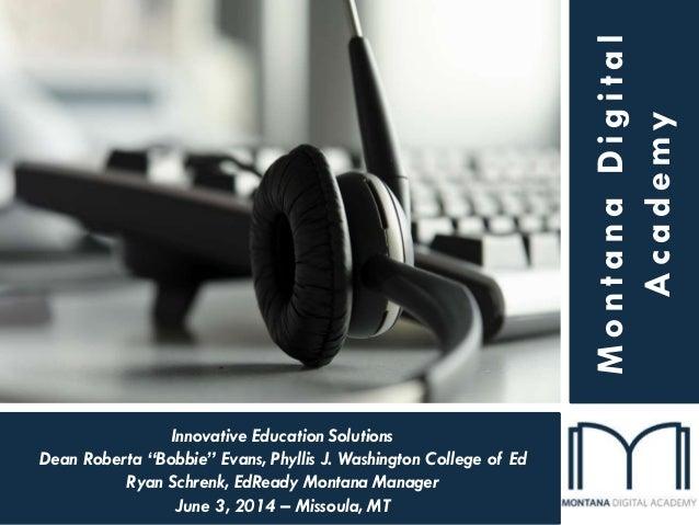 "MontanaDigital Academy Innovative Education Solutions Dean Roberta ""Bobbie"" Evans, Phyllis J. Washington College of Ed Rya..."