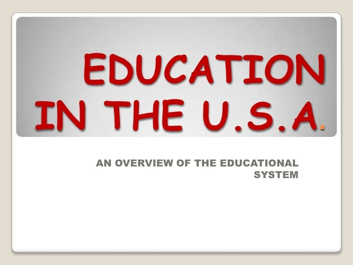 EDUCATION IN THE U.S.A.<br />AN OVERVIEW OF THE EDUCATIONAL SYSTEM<br />