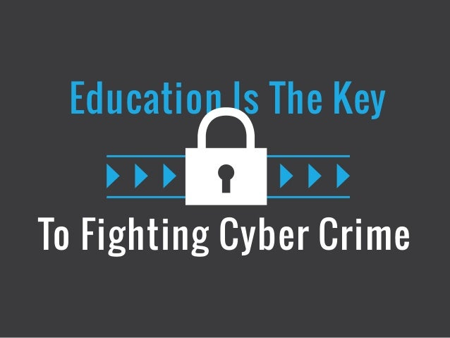 To Fighting Cyber Crime Education Is The Key