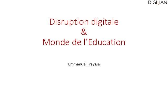Disruption digitale & Monde de l'Education Emmanuel Fraysse