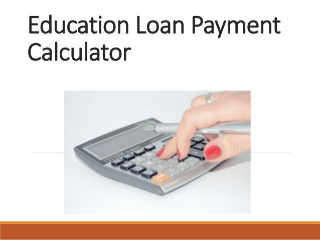 Education Loan Payment Calculator : Use A Loan Calculator To Know Rig…