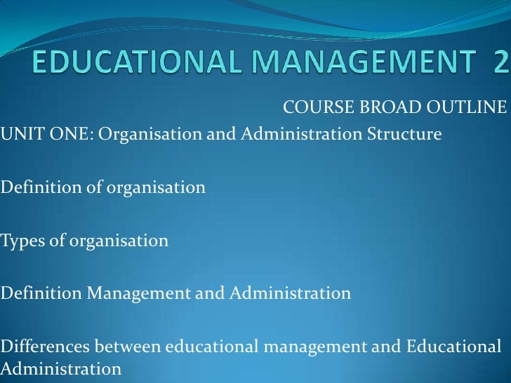 COURSE BROAD OUTLINEUNIT ONE: Organisation and Administration StructureDefinition of organisationTypes of organisationDefi...