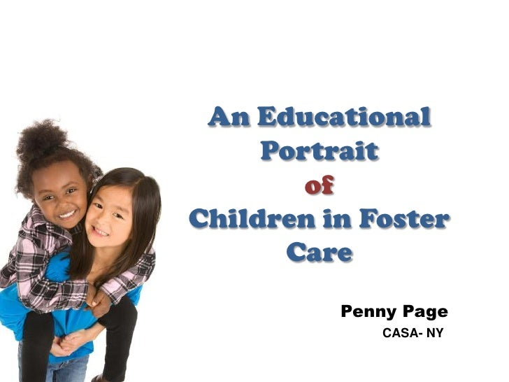 An Educational     Portrait        ofChildren in Foster      Care          Penny Page             CASA- NY