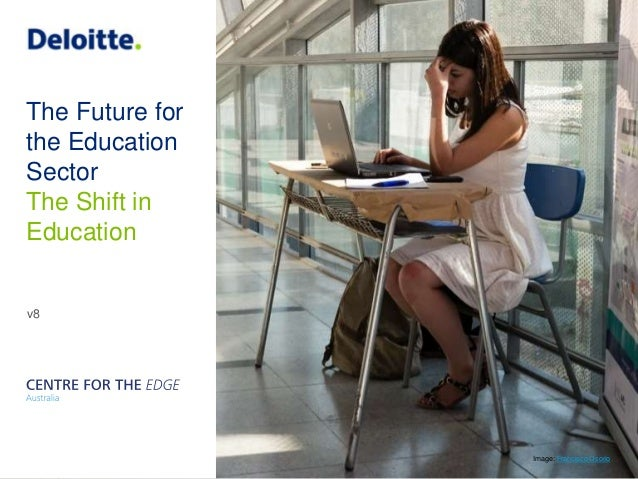 The Future for the Education Sector v8 The Shift in Education Image: Francisco Osorio