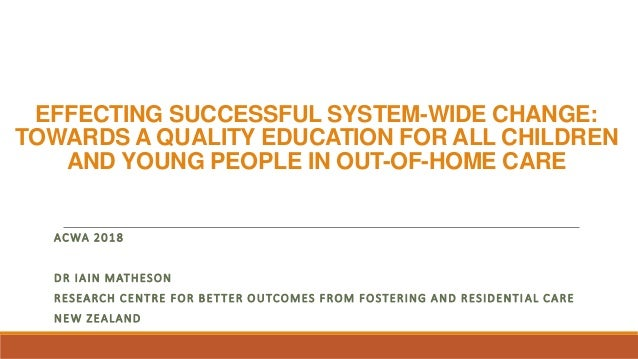 EFFECTING SUCCESSFUL SYSTEM-WIDE CHANGE: TOWARDS A QUALITY EDUCATION FOR ALL CHILDREN AND YOUNG PEOPLE IN OUT-OF-HOME CARE...