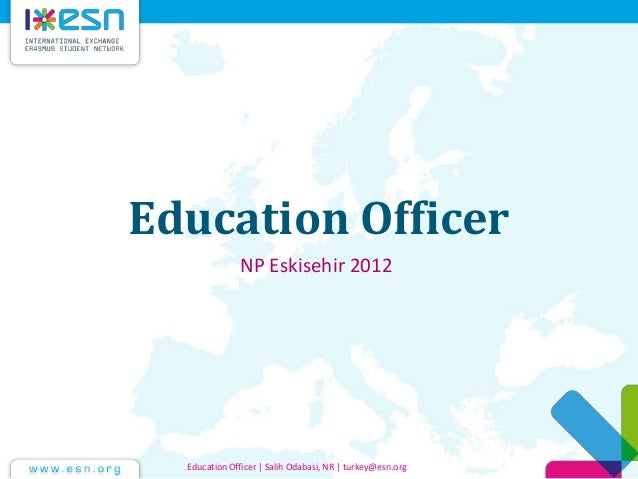Education Officer NP Eskisehir 2012 Education Officer | Salih Odabasi, NR | turkey@esn.org