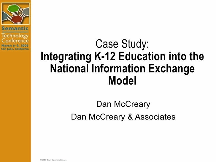 Case Study: Integrating K-12 Education into the National Information Exchange Model Dan McCreary Dan McCreary & Associates