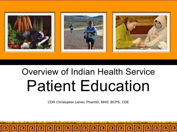 Overview of Indian Health Service  Patient Education       CDR Christopher Lamer, PharmD, MHS, BCPS, CDE