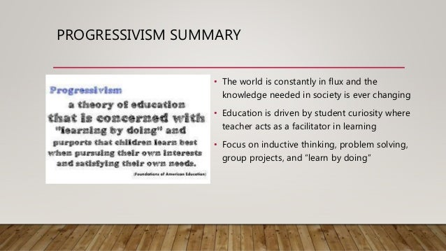 progressivism teaching philosophy essays This paper analyzes four current educational philosophies: perennialism, progressivism, existentialism and post-modern constructivism many aspects of each philosophy will be examined, including philosophical roots, impact on general education, and impact on science education methodology, science curriculum, and.