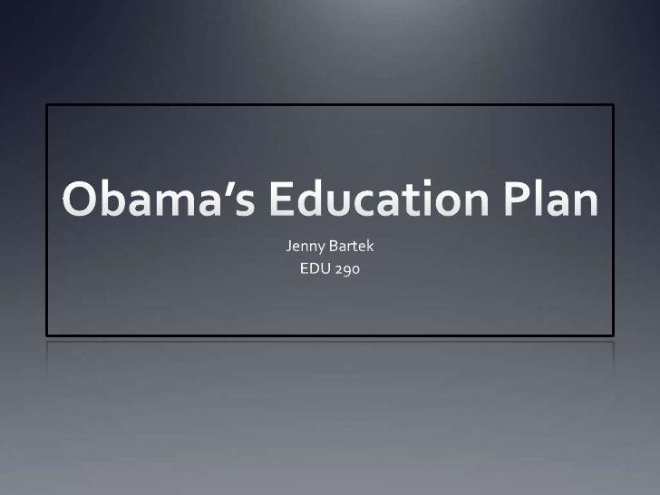 Obama's Education Plan<br />Jenny Bartek<br />EDU 290<br />