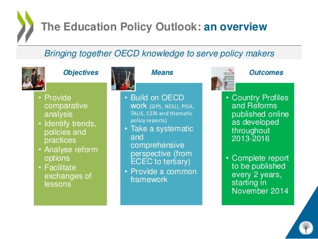 The Education Policy Outlook: an overview Bringing together OECD knowledge to serve policy makers       Objectives        ...
