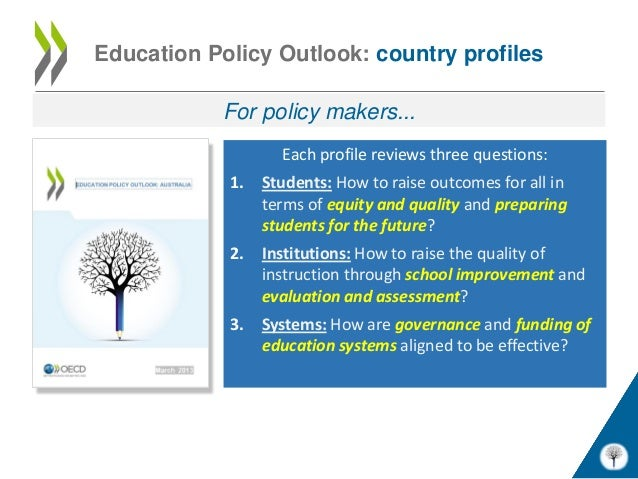 Education Policy Outlook: country profiles           For policy makers...                   Each profile reviews three que...