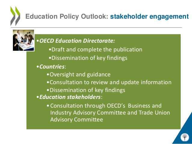 Education Policy Outlook: stakeholder engagement   •OECD Education Directorate:       •Draft and complete the publication ...