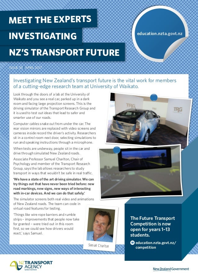 NZ'S TRANSPORT FUTURE INVESTIGATING MEET THE EXPERTS Investigating New Zealand's transport future is the vital work for me...