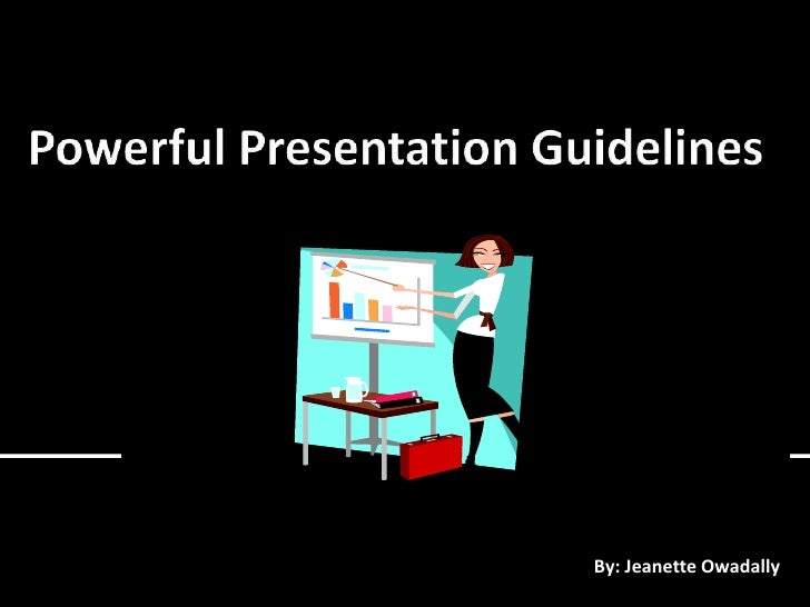 Powerful Presentation Guidelines<br />B<br />       By: Jeanette Owadally<br />