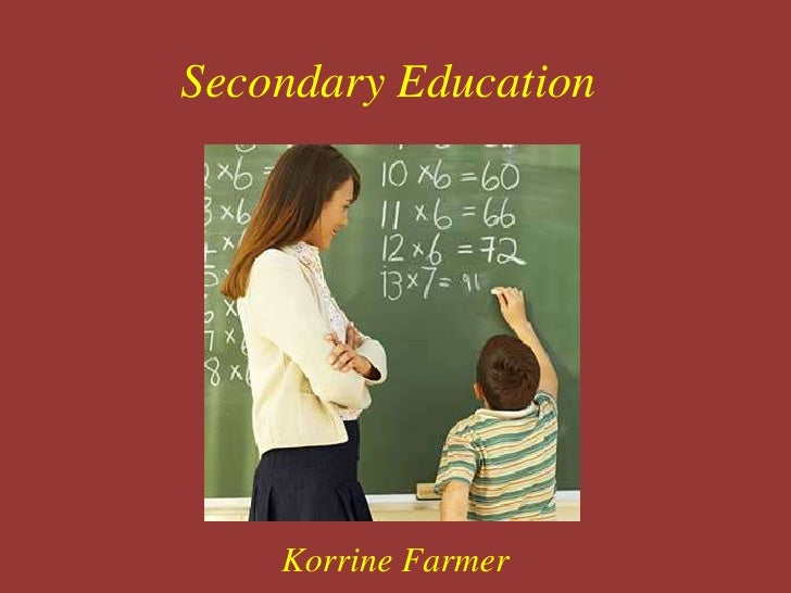 Secondary Education<br />Korrine Farmer<br />