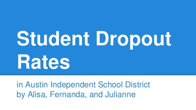 Student Dropout  Rates  in Austin Independent School District  by Alisa, Fernanda, and Julianne