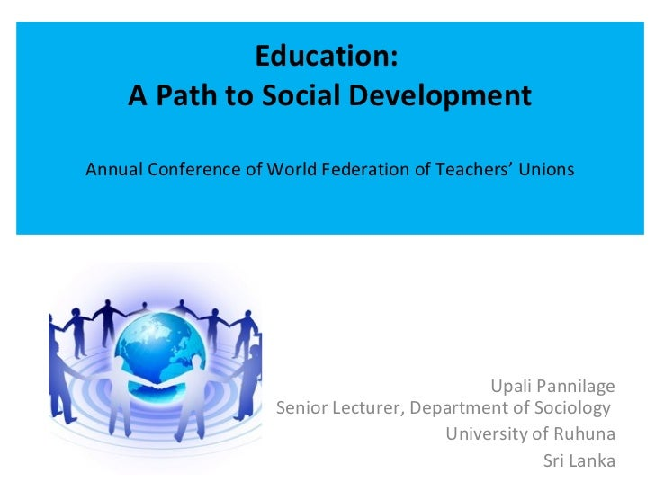 Education:    A Path to Social DevelopmentAnnual Conference of World Federation of Teachers' Unions                       ...