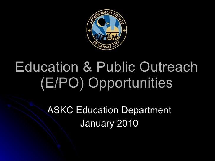 Education & Public Outreach (E/PO) Opportunities ASKC Education Department January 2010