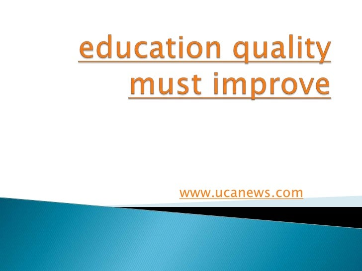 education quality must improve<br />www.ucanews.com<br />