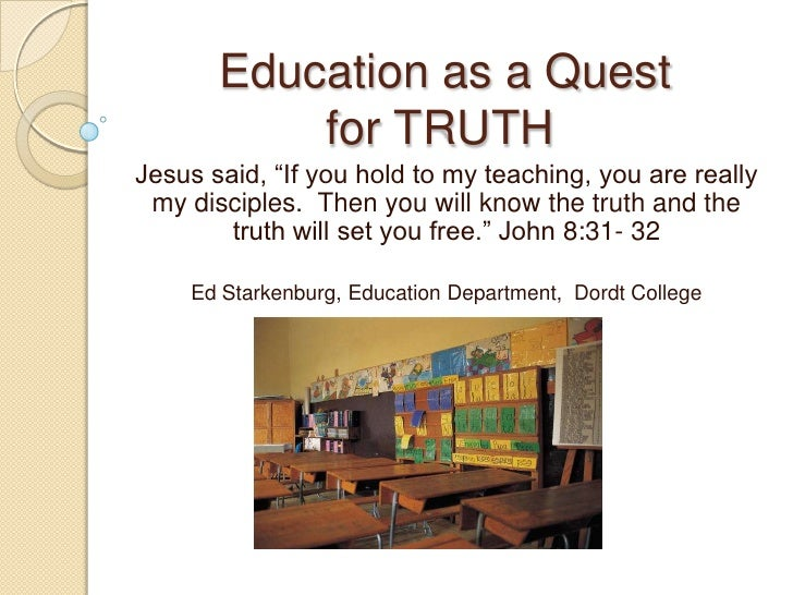 """Education as a Quest           for TRUTHJesus said, """"If you hold to my teaching, you are really my disciples. Then you wil..."""