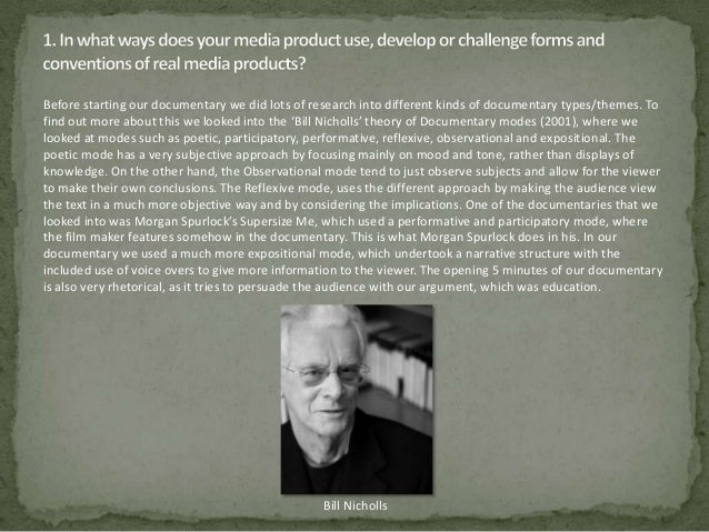 documentary and bill nicholls Documentary mode is a conceptual scheme developed by american documentary theorist bill nichols that seeks to distinguish particular traits and conventions of various .