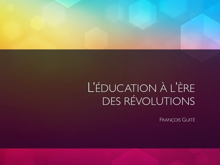 L'ÉDUCATION À L'ÈRE  DES RÉVOLUTIONS            FRANÇOIS GUITÉ