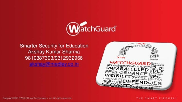 Copyright ©2013 WatchGuard Technologies, Inc. All rights reserved. Smarter Security for Education Akshay Kumar Sharma 9810...