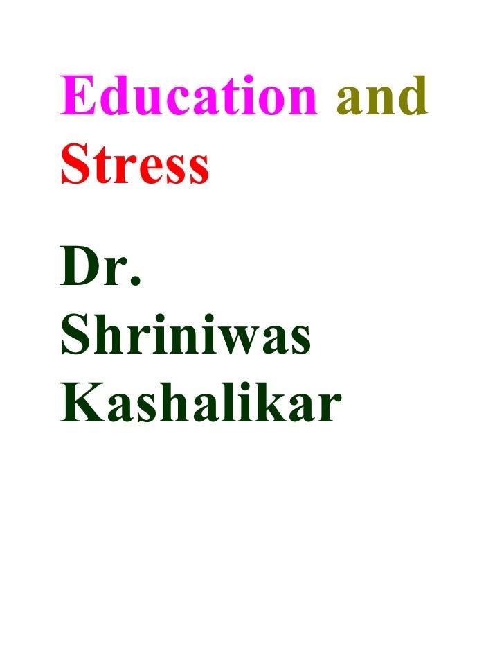 Education and Stress Dr. Shriniwas Kashalikar