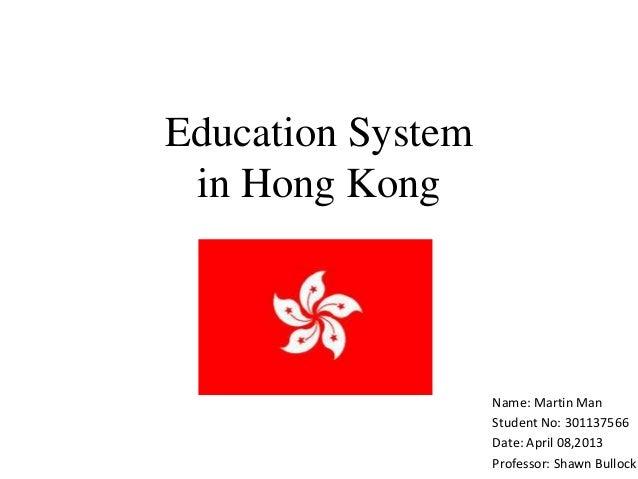 Education System in Hong Kong                   Name: Martin Man                   Student No: 301137566                  ...