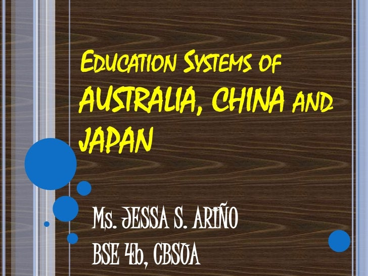 EDUCATION SYSTEMS OFAUSTRALIA, CHINA ANDJAPAN Ms. JESSA S. ARIÑO BSE 4b, CBSUA