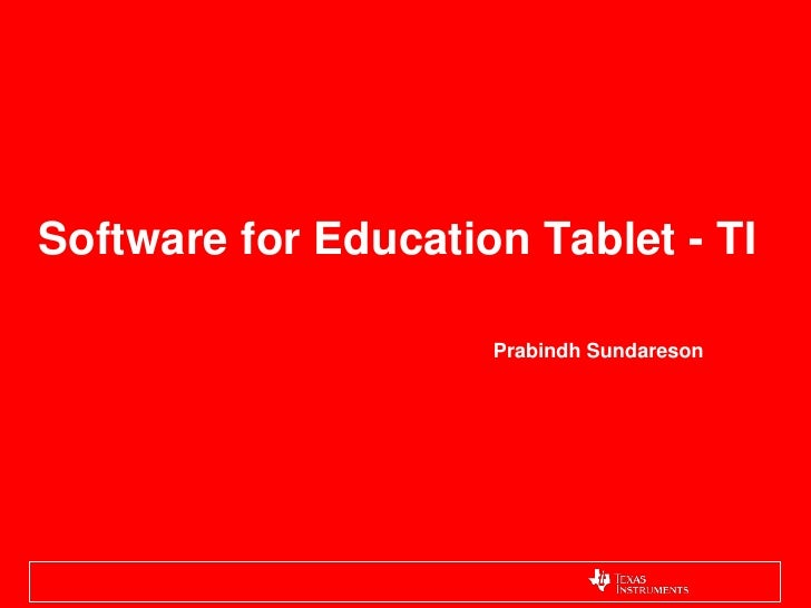 Software for Education Tablet - TI<br />Prabindh Sundareson<br />