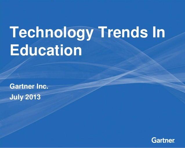Gartner Inc. July 2013 Technology Trends In Education