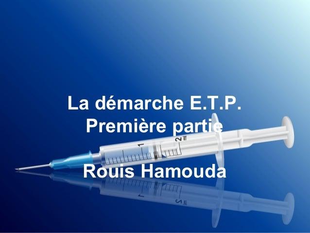 La démarche E.T.P. Première partie Rouis Hamouda
