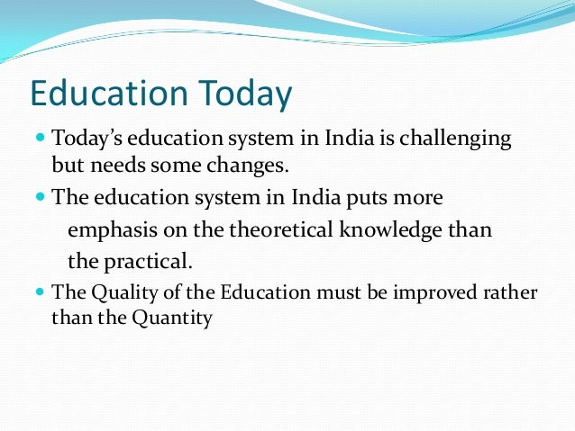 essay on current education system in india Short essay on the educational system in india article shared by education is an important activity in society, it gives an opportunity to man to understand the world around him and his place in it in ancient times man was completely at the mercy of nature which was a complete mystery to him.
