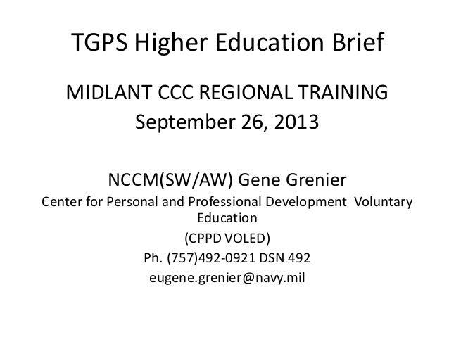TGPS Higher Education Brief MIDLANT CCC REGIONAL TRAINING September 26, 2013 NCCM(SW/AW) Gene Grenier Center for Personal ...
