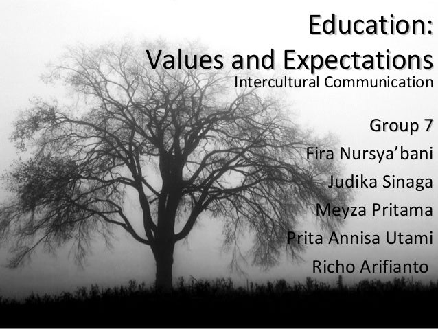 Education:Values and Expectations       Intercultural Communication                         Group 7                Fira Nu...