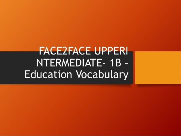 FACE2FACE UPPERI NTERMEDIATE- 1B – Education Vocabulary