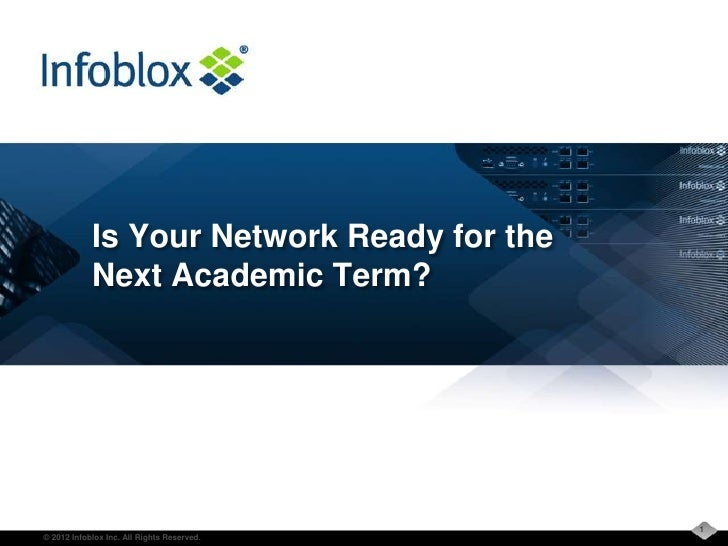 Is Your Network Ready for the            Next Academic Term?                                            1© 2012 Infoblox I...