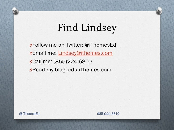 Find Lindsey        OFollow me on Twitter: @iThemesEd     OEmail me: Lindsey@ithemes.com     OCall me: (855)224-6...