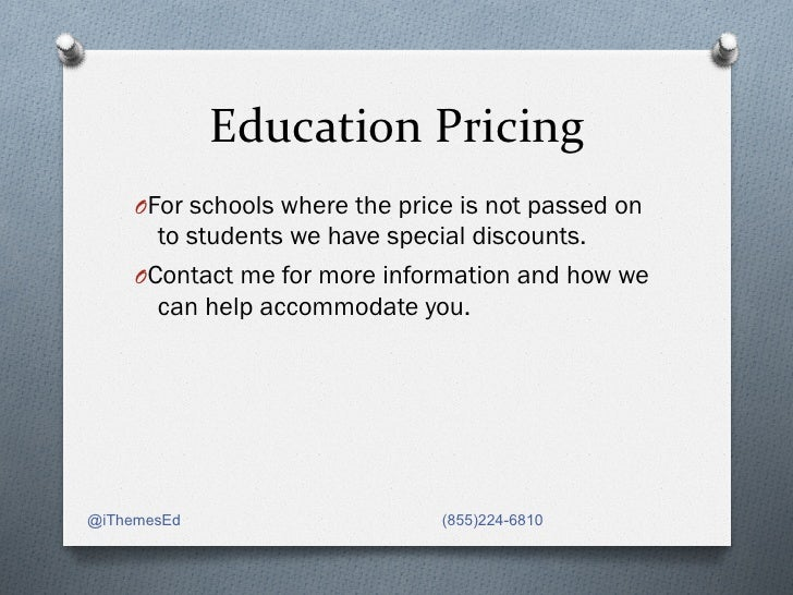 Education Pricing        OFor schools where the price is not passed on        to students we have special discounts...