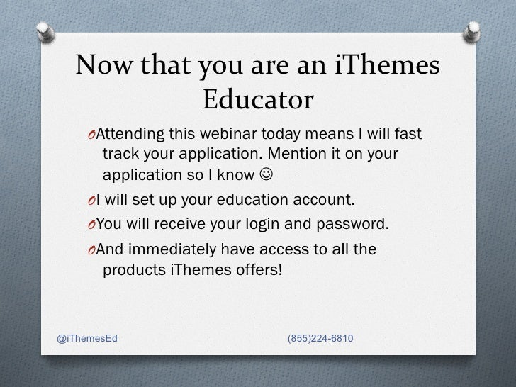 Now that you are an iThemes                   Educator      OAttending this webinar today means I will fast...
