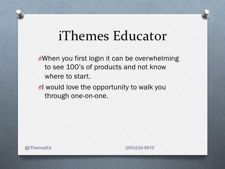 iThemes Educator      OWhen you first login it can be overwhelming         to see 100's of products and not know     ...